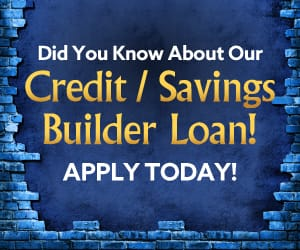 Banner that reads: Did you know about our Credit/Savings Builder Loan? Appy today!