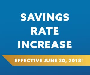 A solid blue background with the following words in white: Savings Rate Increase Effective June 30, 2018!