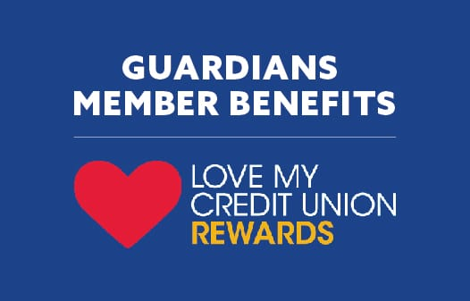 Against a blue background the words: Guardians Member Benefits above the Love My Credit Union Rewards logo.