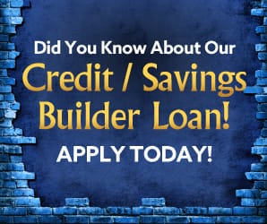 A backdrop of a shattered brick wall with the words: Did You Know About Our Credit/ Savings Builder Loan? Apply Today!