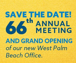 Save the date! 66th Annual Meeting and Grand Opening of our new West Palm Beach office.
