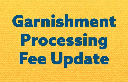 A yellow tile with the words in blue: Garnishment Processing Fee Update