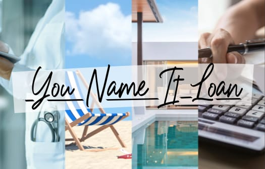 A collage of a doctor, beach chair and pool deck. Across the middle, the words: You Name It Loan.